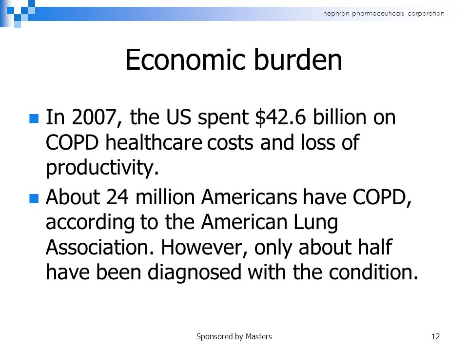 nephron pharmaceuticals corporation Economic burden In 2007, the US spent $42.6 billion on COPD healthcare costs and loss of productivity.