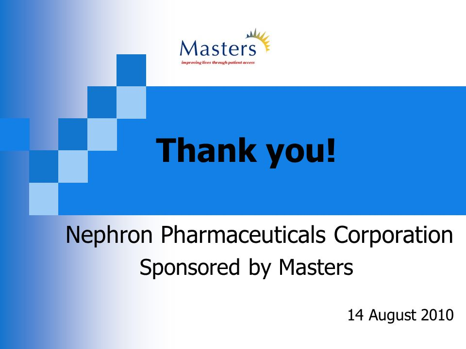 Thank you! Nephron Pharmaceuticals Corporation Sponsored by Masters 14 August 2010
