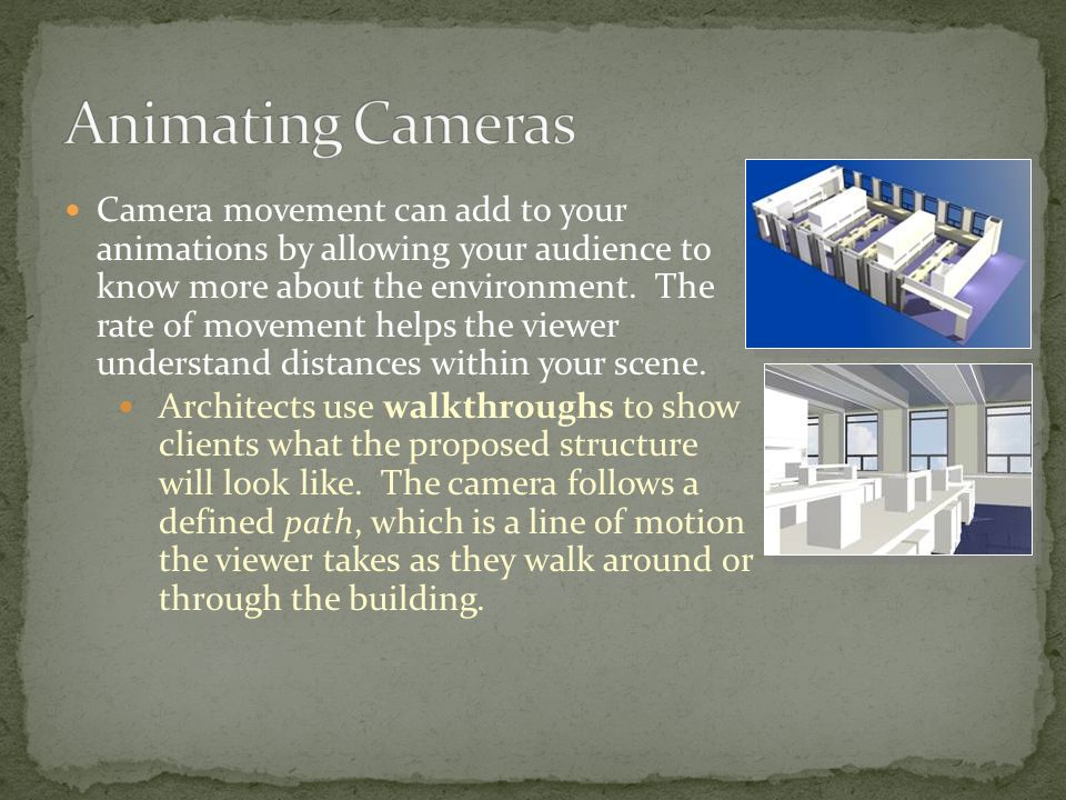 Camera movement can add to your animations by allowing your audience to know more about the environment.