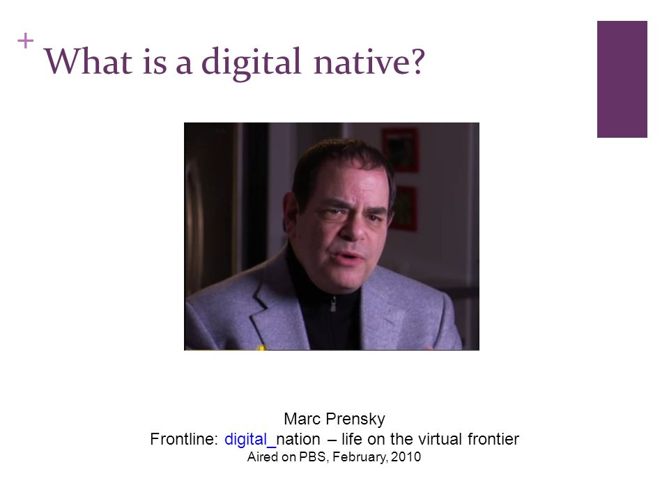 + What is a digital native.