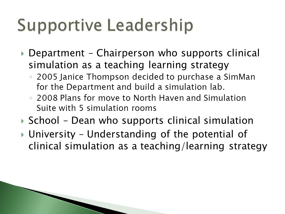  Department – Chairperson who supports clinical simulation as a teaching learning strategy ◦ 2005 Janice Thompson decided to purchase a SimMan for the Department and build a simulation lab.