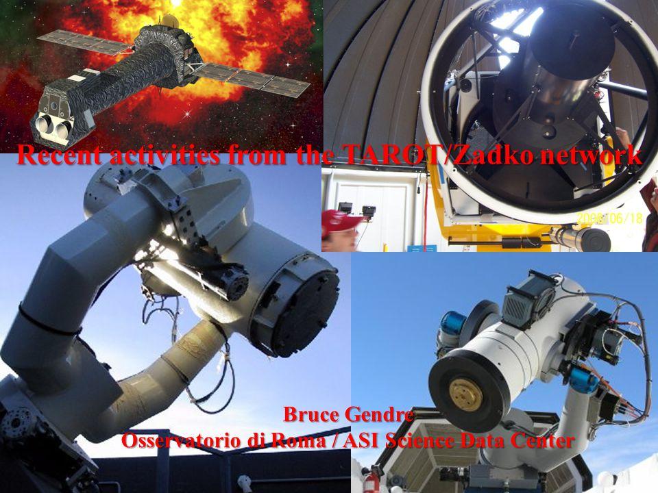 The TAROT/Zadko Network Set of 3 robotic telescopes France (20 cm diameter) Chile (20 cm diameter) Australia (1m diameter) Aims GRB studies Space debris monitoring GW source detection Variable object survey 105 GRB observed so far 21 during prompt phase 35 detections