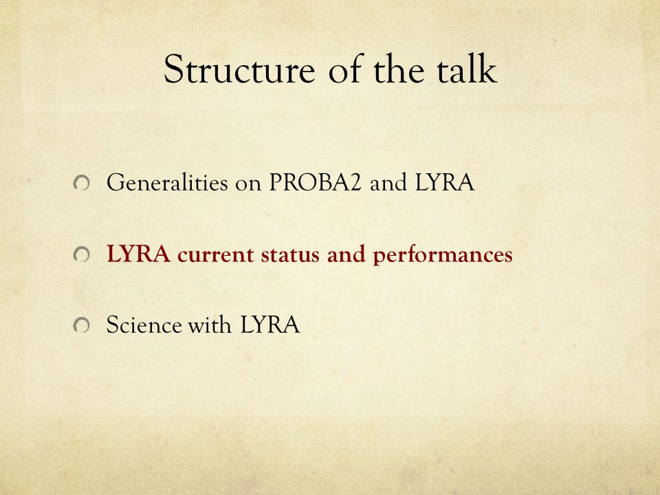Structure of the talk Generalities on PROBA2 and LYRA LYRA current status and performances Science with LYRA