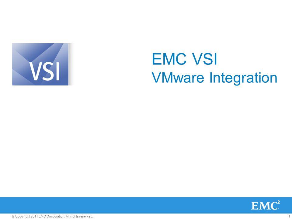1© Copyright 2011 EMC Corporation. All rights reserved. EMC VSI VMware Integration