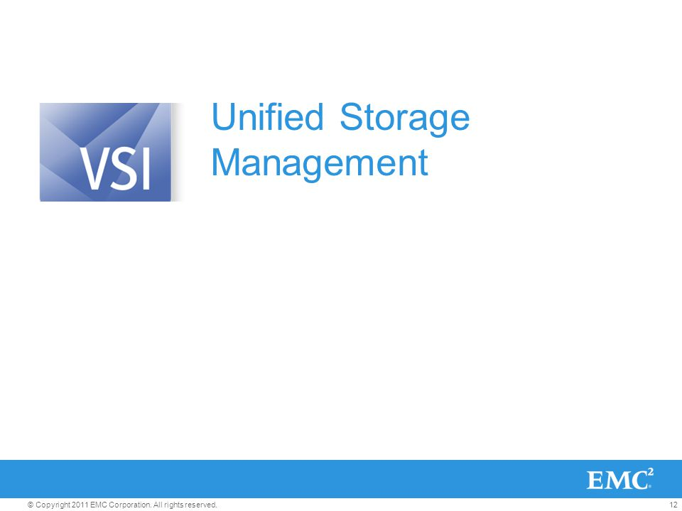 12© Copyright 2011 EMC Corporation. All rights reserved. Unified Storage Management