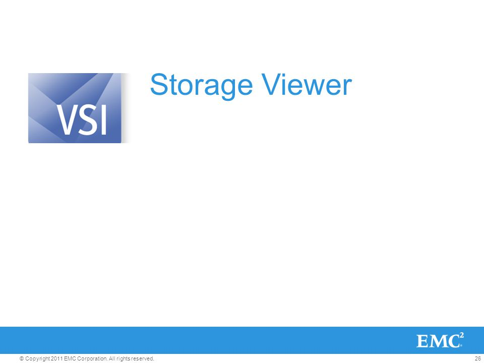 26© Copyright 2011 EMC Corporation. All rights reserved. Storage Viewer
