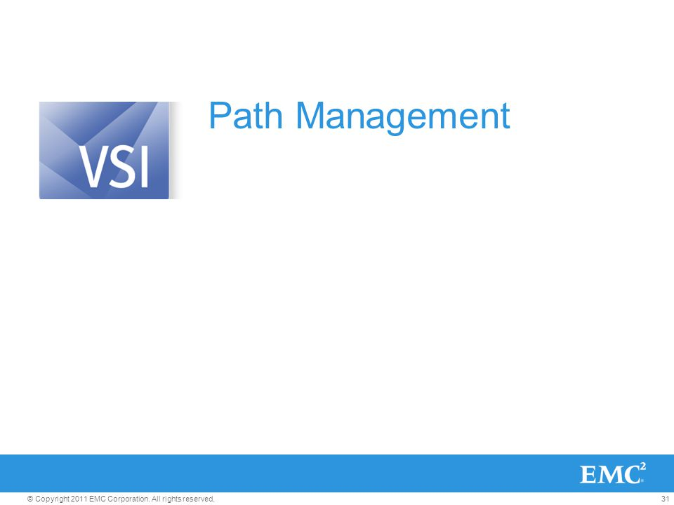 31© Copyright 2011 EMC Corporation. All rights reserved. Path Management