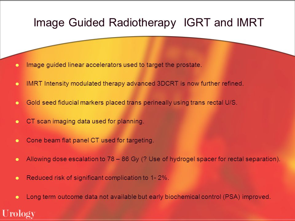 Image Guided Radiotherapy IGRT and IMRT Image guided linear accelerators used to target the prostate.