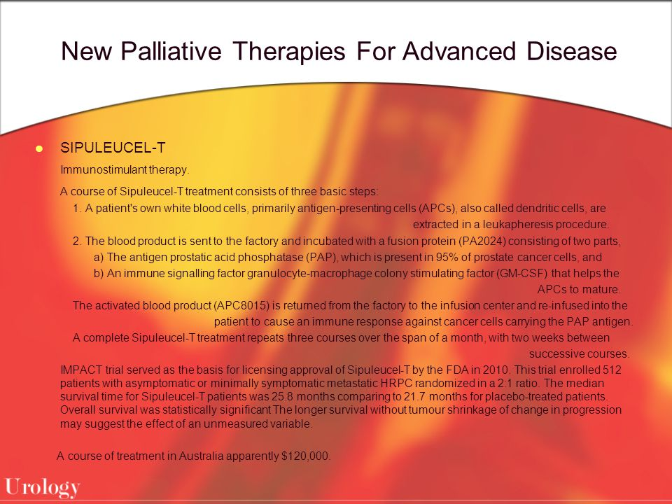 New Palliative Therapies For Advanced Disease SIPULEUCEL-T Immunostimulant therapy.