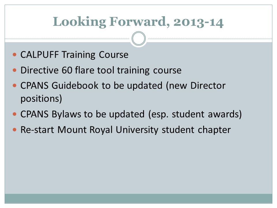 Looking Forward, 2013-14 CALPUFF Training Course Directive 60 flare tool training course CPANS Guidebook to be updated (new Director positions) CPANS Bylaws to be updated (esp.