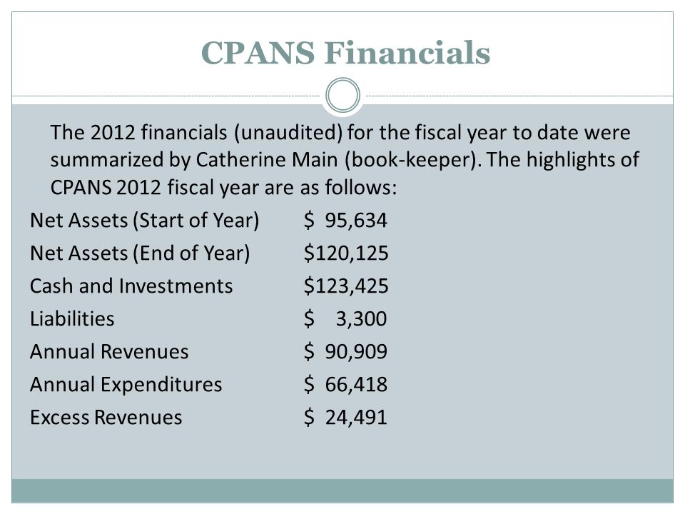 CPANS Financials The 2012 financials (unaudited) for the fiscal year to date were summarized by Catherine Main (book-keeper).