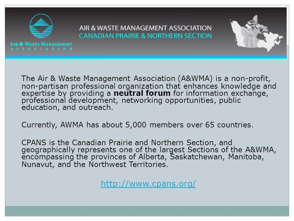 The Air & Waste Management Association (A&WMA) is a non-profit, non-partisan professional organization that enhances knowledge and expertise by providing a neutral forum for information exchange, professional development, networking opportunities, public education, and outreach.