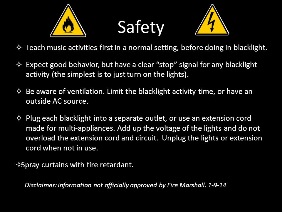 Safety  Teach music activities first in a normal setting, before doing in blacklight.