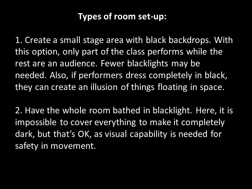Types of room set-up: 1. Create a small stage area with black backdrops.