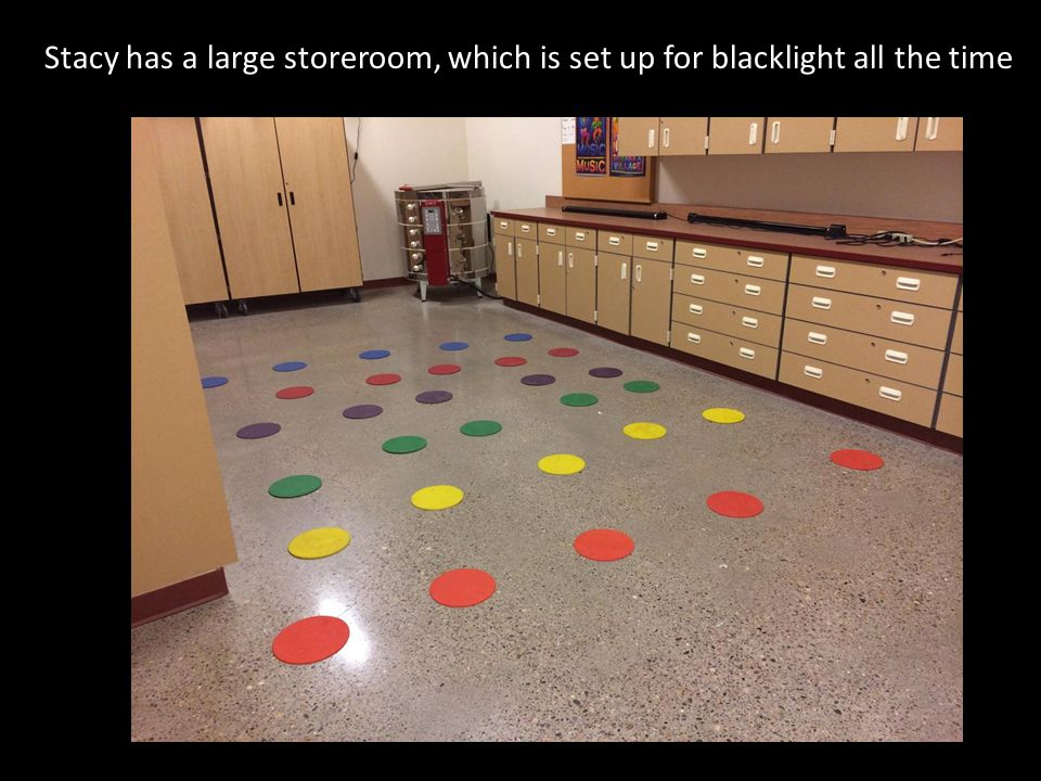 Stacy has a large storeroom, which is set up for blacklight all the time.