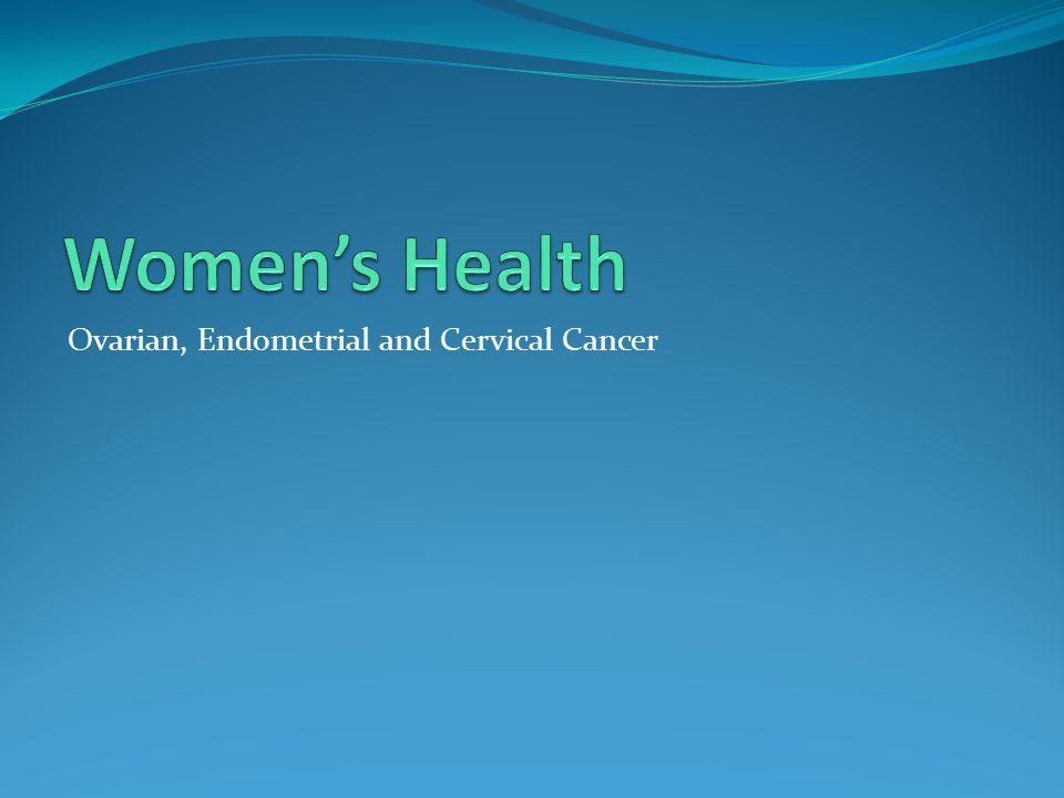 Ovarian, Endometrial and Cervical Cancer