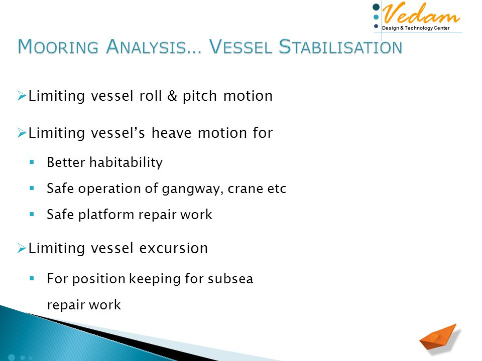 Design & Technology Center Vedam  Limiting vessel roll & pitch motion  Limiting vessel's heave motion for  Better habitability  Safe operation of