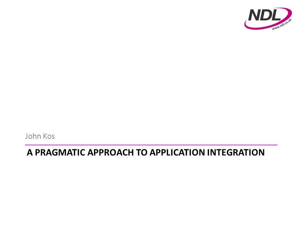 A PRAGMATIC APPROACH TO APPLICATION INTEGRATION John Kos