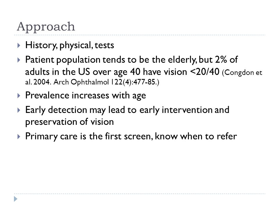 Approach  History, physical, tests  Patient population tends to be the elderly, but 2% of adults in the US over age 40 have vision <20/40 (Congdon e