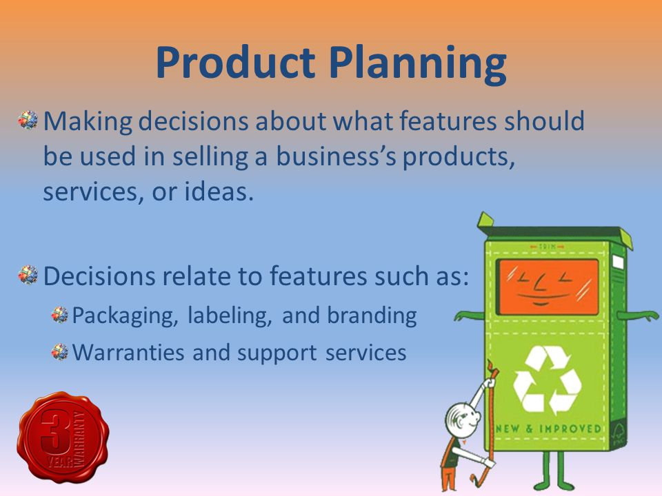 Product Planning Making decisions about what features should be used in selling a business's products, services, or ideas. Decisions relate to feature