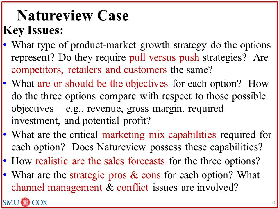 Natureview Case Key Issues: What type of product-market growth strategy do the options represent? Do they require pull versus push strategies? Are com