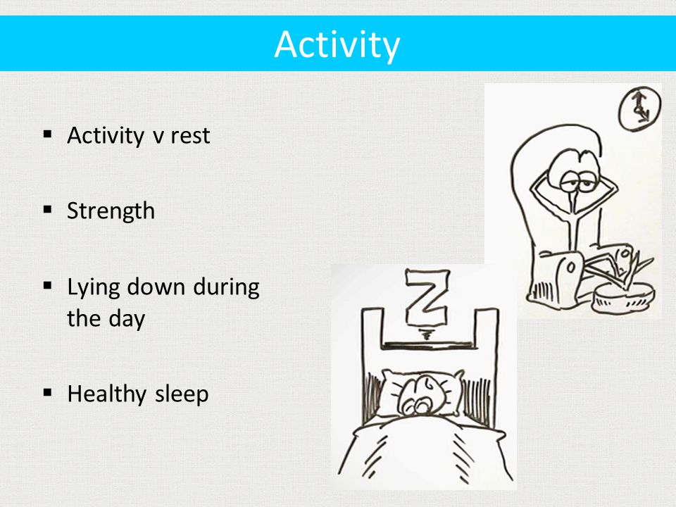  Activity v rest  Strength  Lying down during the day  Healthy sleep Activity