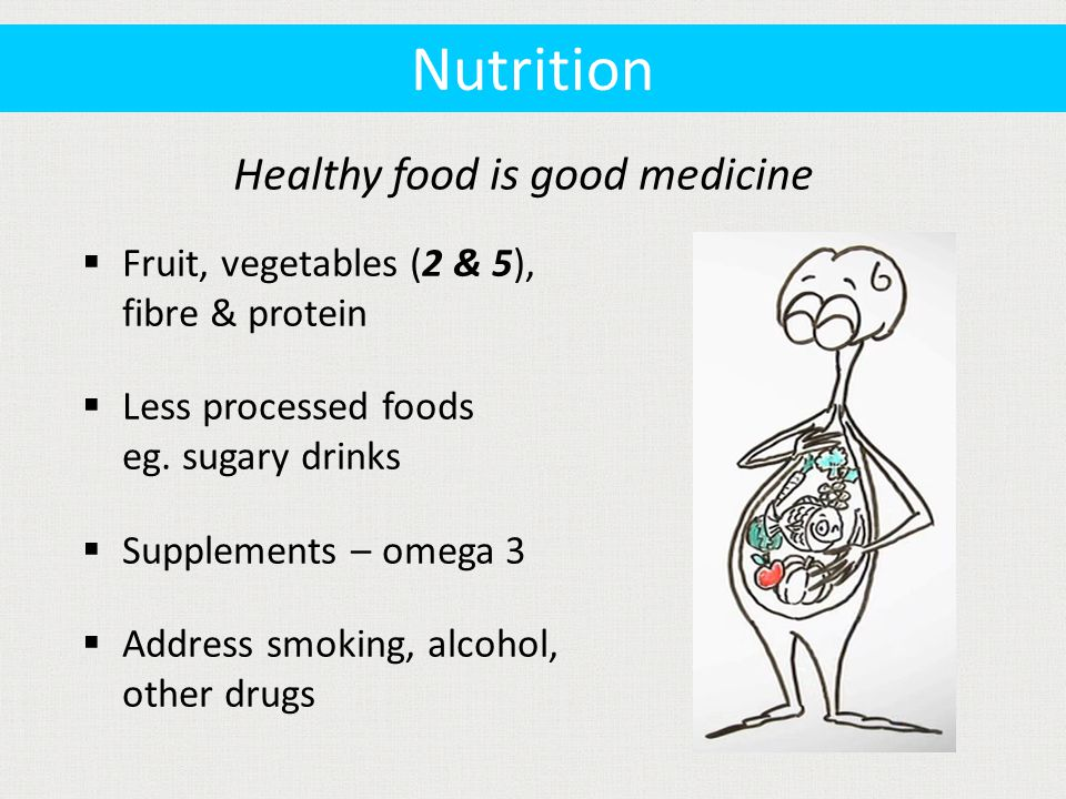  Fruit, vegetables (2 & 5), fibre & protein  Less processed foods eg.