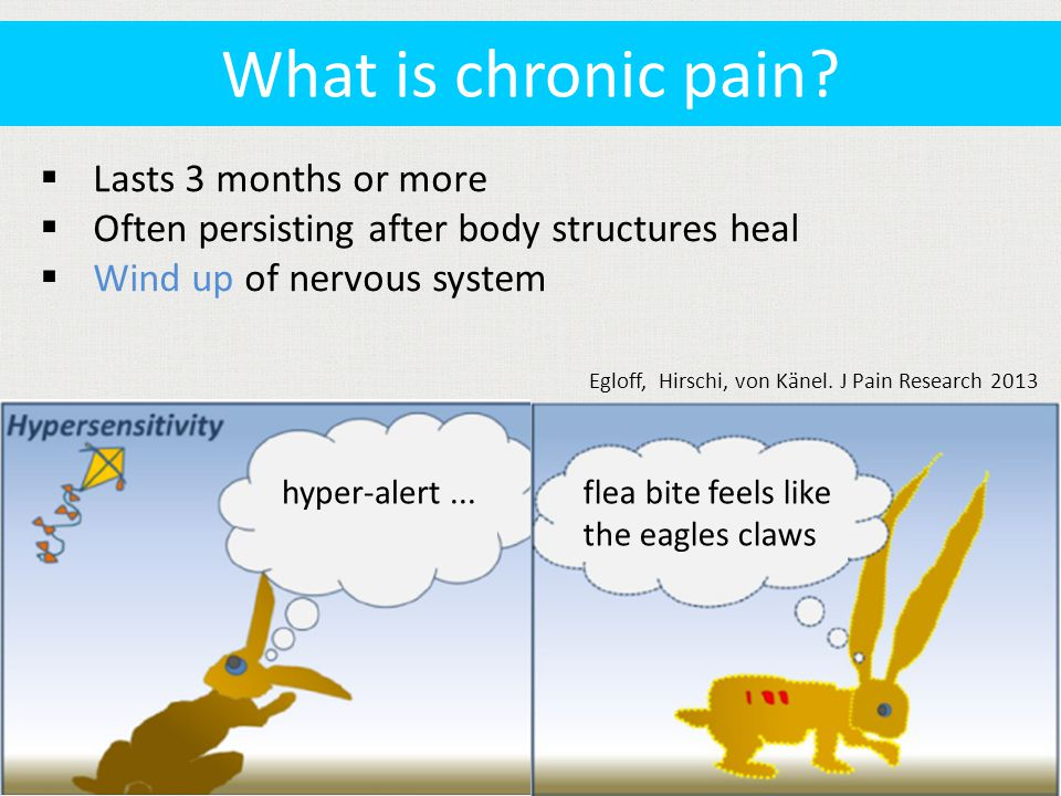  Lasts 3 months or more  Often persisting after body structures heal  Wind up of nervous system What is chronic pain.