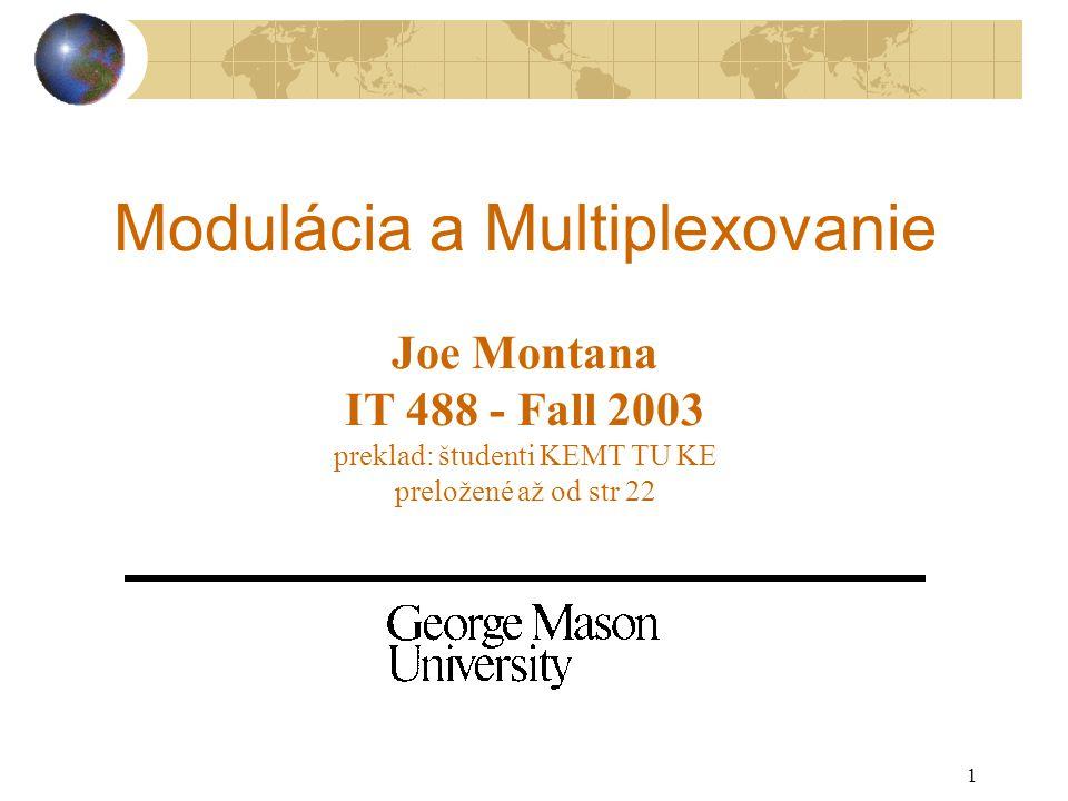 1 Modulácia a Multiplexovanie Joe Montana IT 488 - Fall 2003 preklad: študenti KEMT TU KE preložené až od str 22