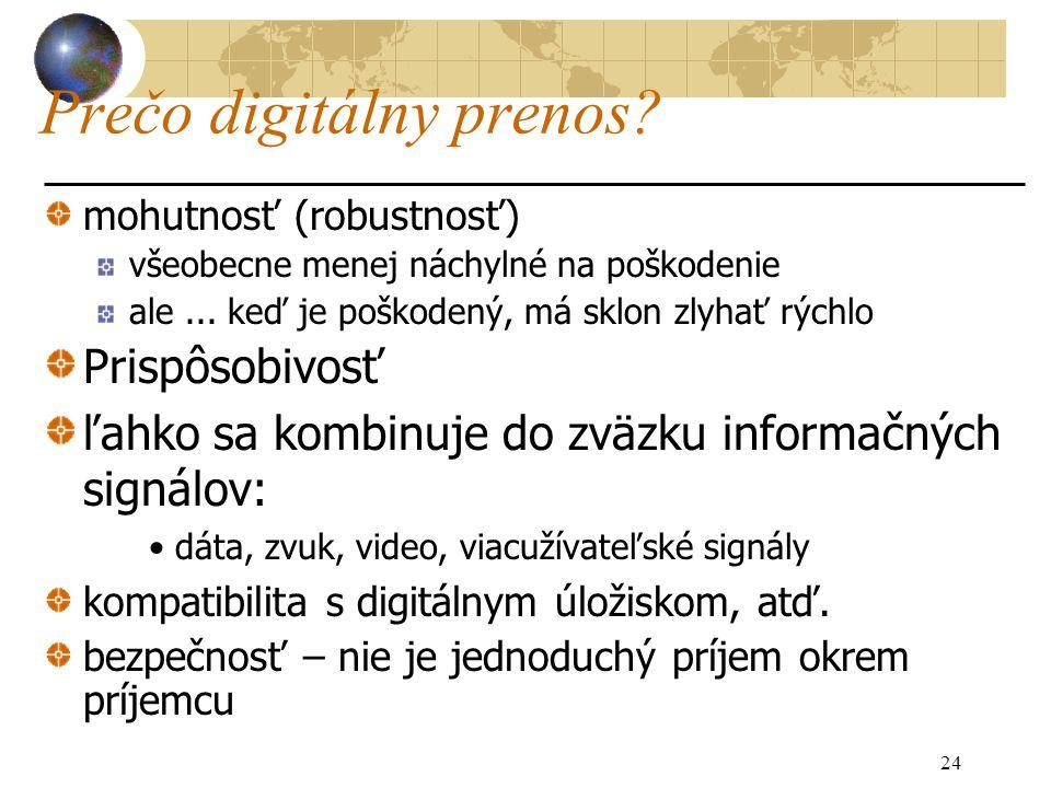24 Prečo digitálny prenos. mohutnosť (robustnosť) všeobecne menej náchylné na poškodenie ale...