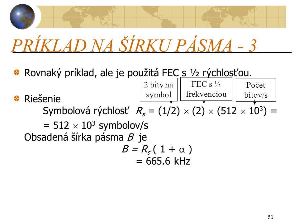 51 PRÍKLAD NA ŠÍRKU PÁSMA - 3 Rovnaký príklad, ale je použitá FEC s ½ rýchlosťou.
