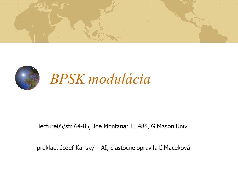 BPSK modulácia lecture05/str.64-85, Joe Montana: IT 488, G.Mason Univ.
