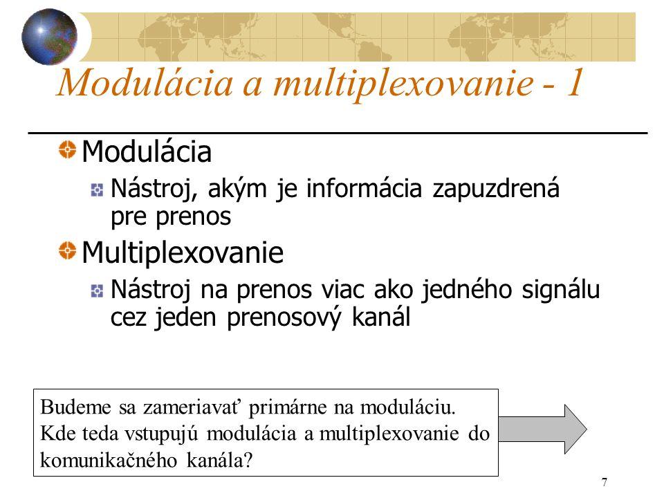 7 Modulácia a multiplexovanie - 1 Modulácia Nástroj, akým je informácia zapuzdrená pre prenos Multiplexovanie Nástroj na prenos viac ako jedného signálu cez jeden prenosový kanál Budeme sa zameriavať primárne na moduláciu.