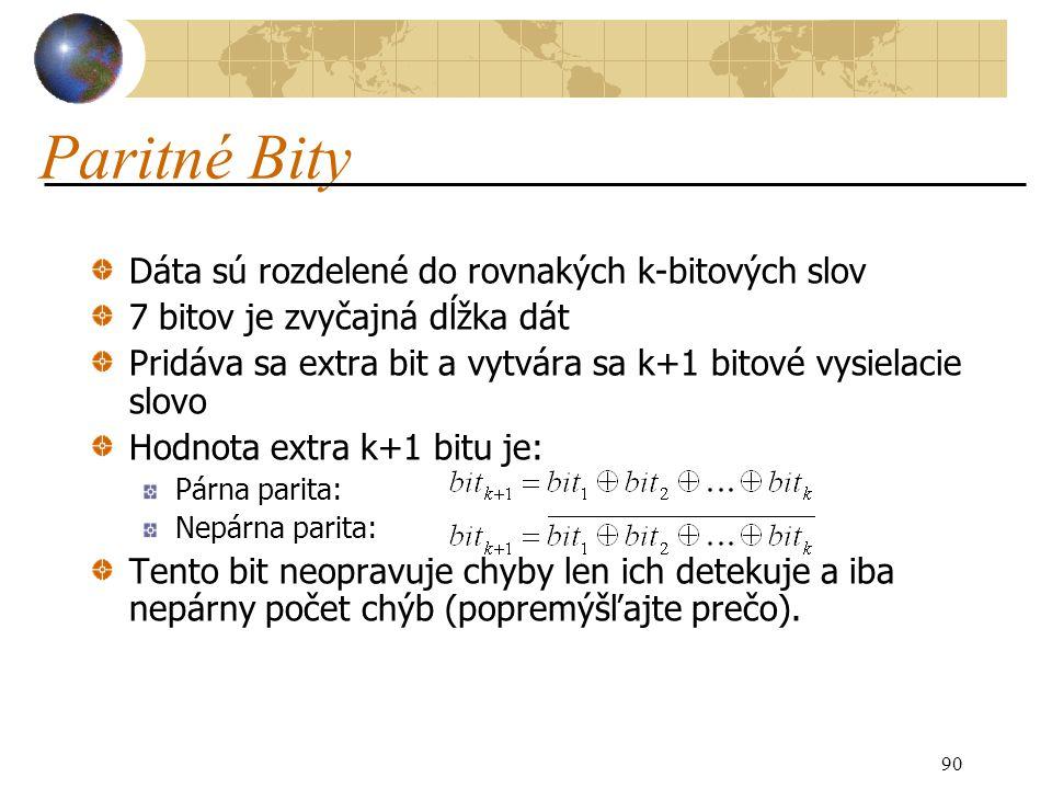 90 Paritné Bity Dáta sú rozdelené do rovnakých k-bitových slov 7 bitov je zvyčajná dĺžka dát Pridáva sa extra bit a vytvára sa k+1 bitové vysielacie slovo Hodnota extra k+1 bitu je: Párna parita: Nepárna parita: Tento bit neopravuje chyby len ich detekuje a iba nepárny počet chýb (popremýšľajte prečo).