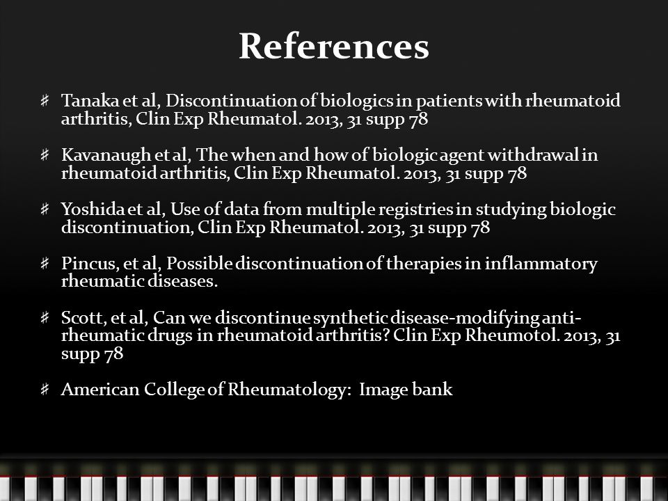 References Tanaka et al, Discontinuation of biologics in patients with rheumatoid arthritis, Clin Exp Rheumatol.