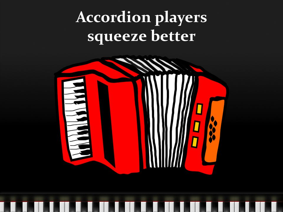 Accordion players squeeze better