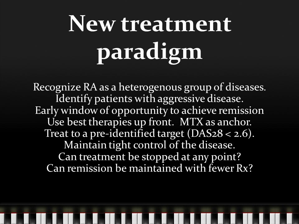 New treatment paradigm Recognize RA as a heterogenous group of diseases.