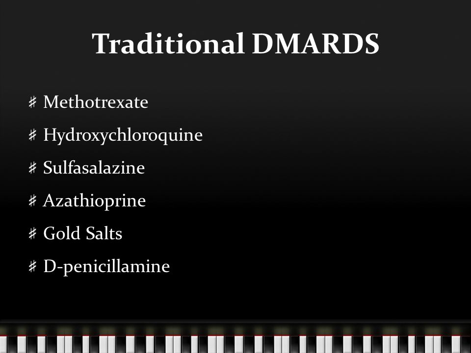 Traditional DMARDS Methotrexate Hydroxychloroquine Sulfasalazine Azathioprine Gold Salts D-penicillamine