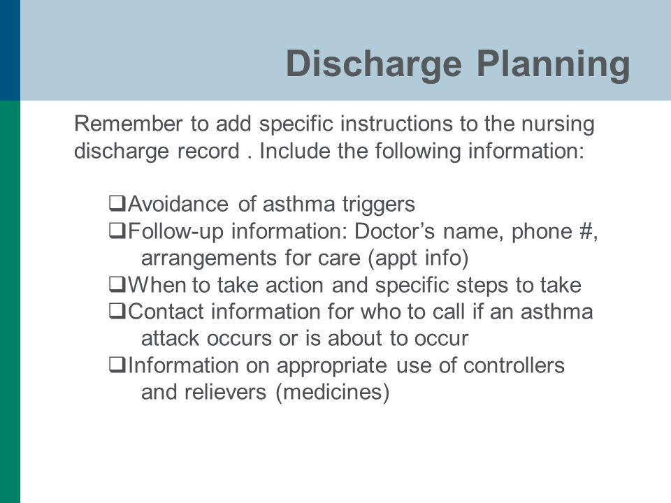 Discharge Planning Remember to add specific instructions to the nursing discharge record.