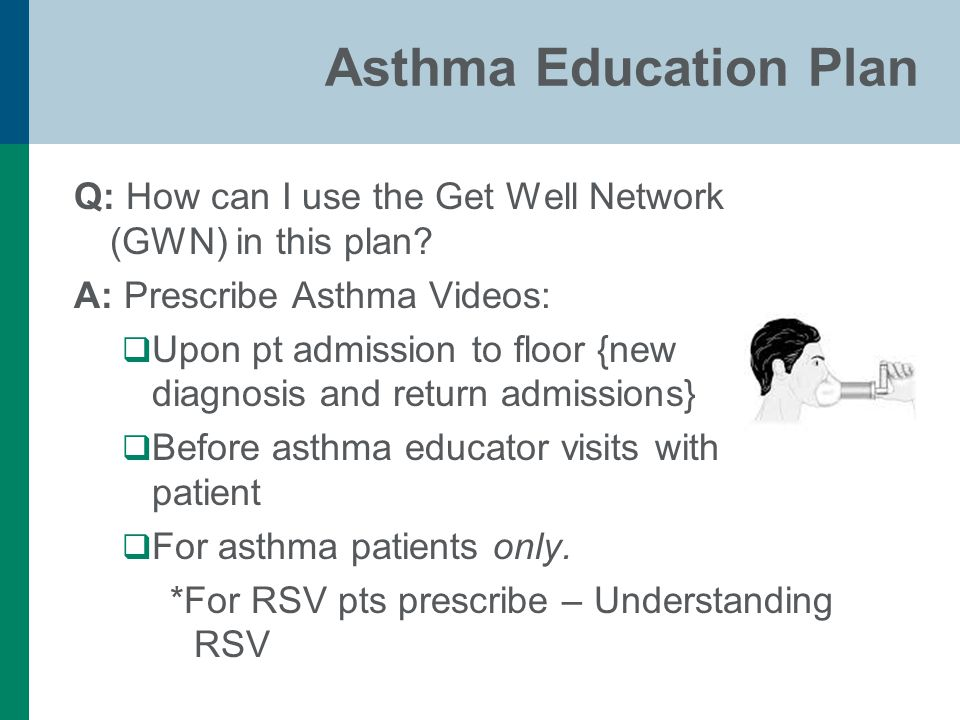 Asthma Education Plan Q: How can I use the Get Well Network (GWN) in this plan.