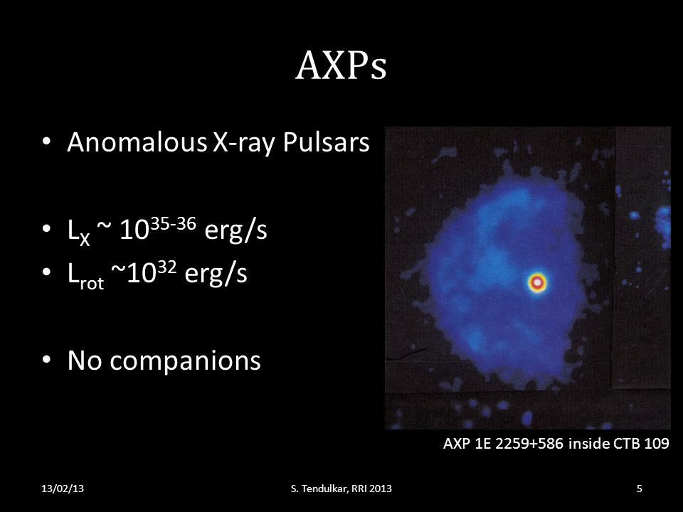 AXPs Anomalous X-ray Pulsars L X ~ 10 35-36 erg/s L rot ~10 32 erg/s No companions 13/02/13S.