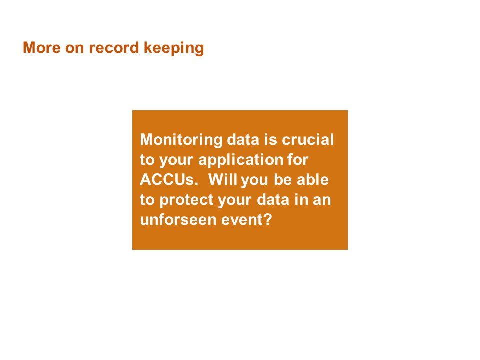 More on record keeping Monitoring data is crucial to your application for ACCUs.