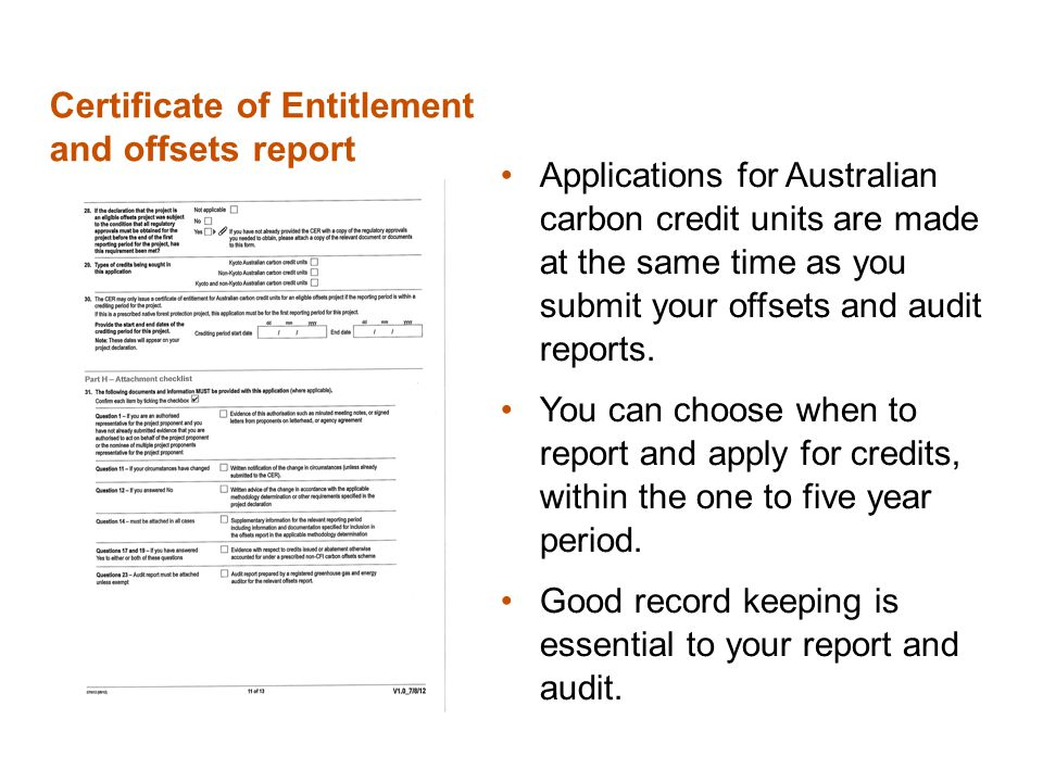 Certificate of Entitlement and offsets report Applications for Australian carbon credit units are made at the same time as you submit your offsets and audit reports.