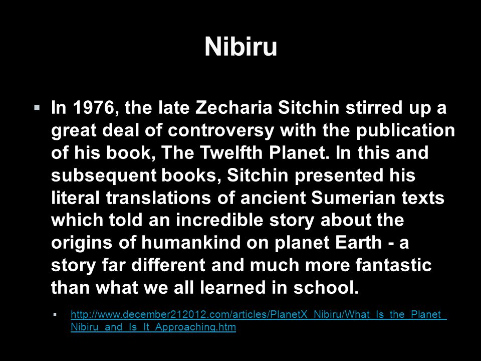 Nibiru  In 1976, the late Zecharia Sitchin stirred up a great deal of controversy with the publication of his book, The Twelfth Planet.