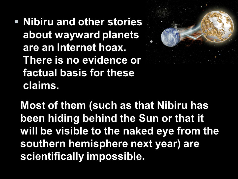  Nibiru and other stories about wayward planets are an Internet hoax.
