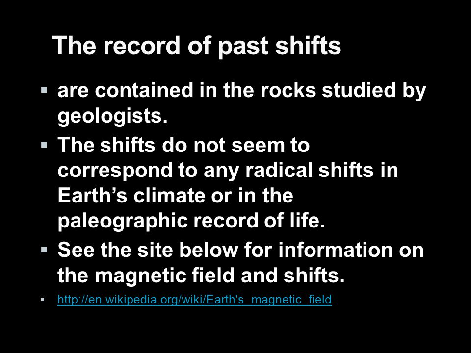 The record of past shifts  are contained in the rocks studied by geologists.