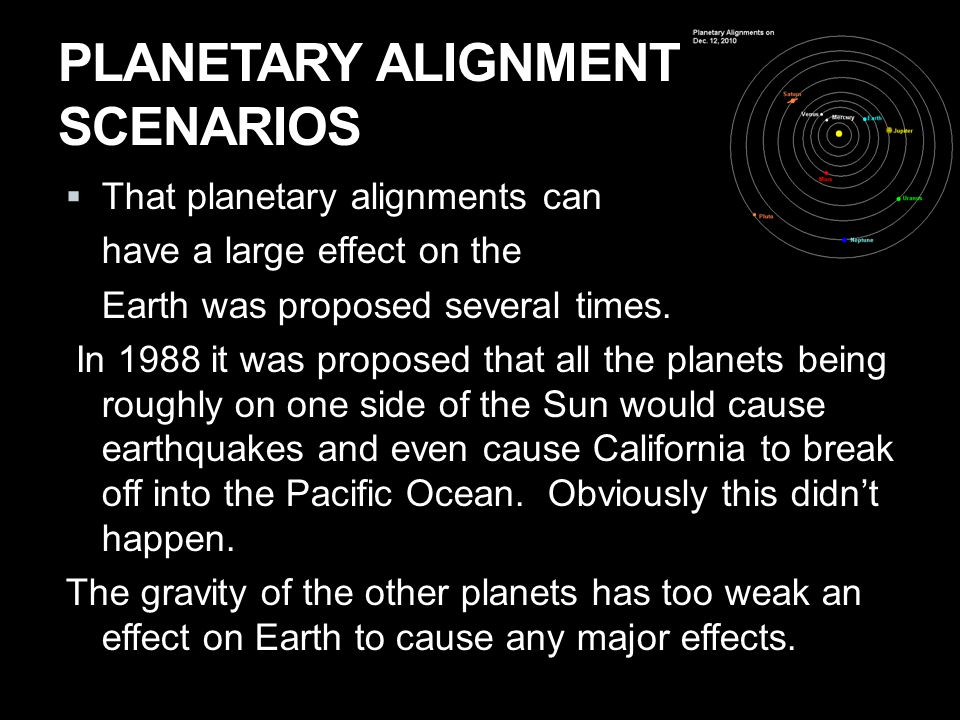 PLANETARY ALIGNMENT SCENARIOS  That planetary alignments can have a large effect on the Earth was proposed several times.