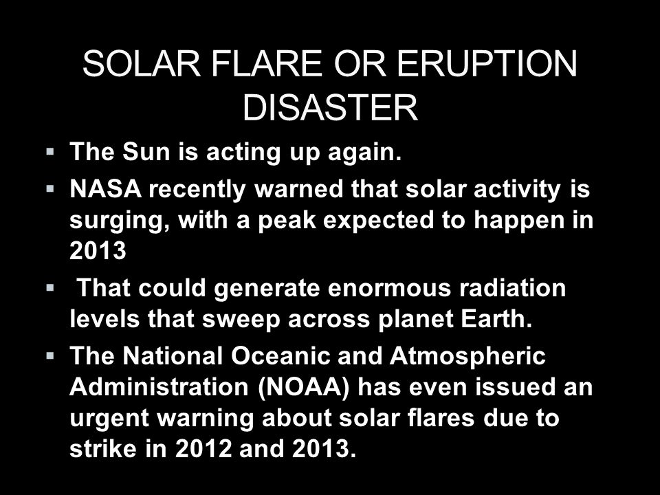 SOLAR FLARE OR ERUPTION DISASTER  The Sun is acting up again.