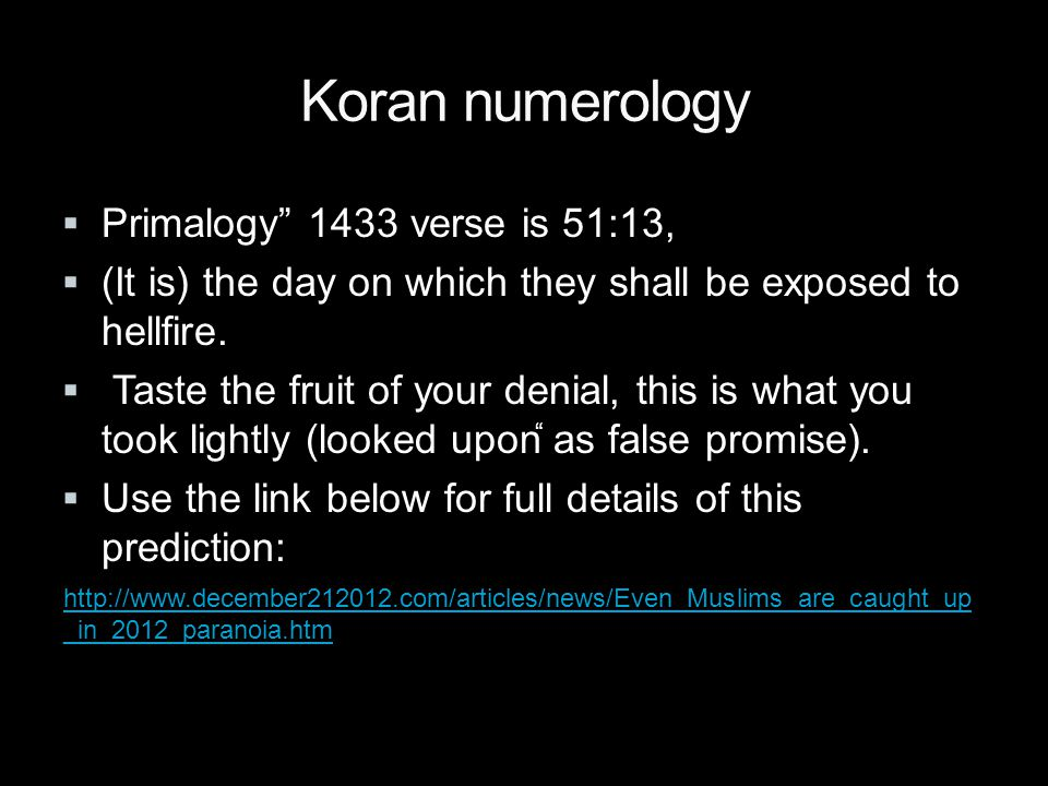 http://www.december212012.com/articles/news/Even_Muslims_are_caught_up _in_2012_paranoia.htm Koran numerology  Primalogy 1433 verse is 51:13,  (It is) the day on which they shall be exposed to hellfire.