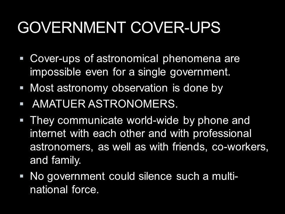 GOVERNMENT COVER-UPS  Cover-ups of astronomical phenomena are impossible even for a single government.
